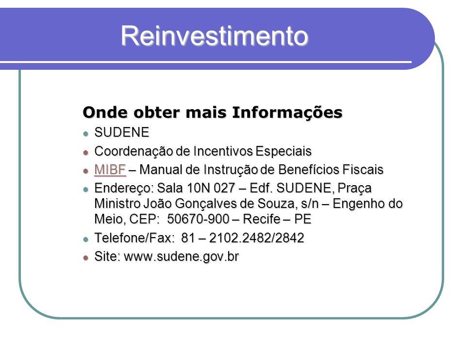 Reinvestimento Onde obter mais Informações SUDENE SUDENE Coordenação de Incentivos Especiais Coordenação de Incentivos Especiais MIBF – Manual de Inst