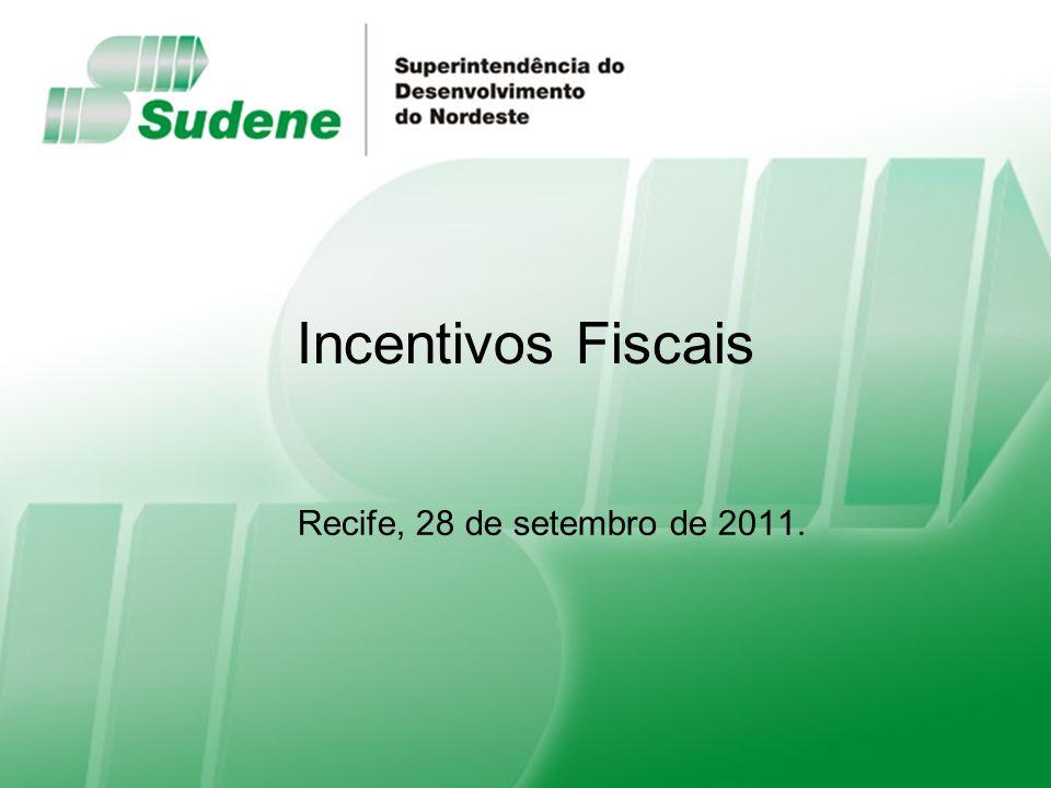 Superintendência do Desenvolvimento do Nordeste Recife, 28-setembro-2011 Ministério da Integração Nacional Incentivos Fiscais Recife, 28 de setembro d