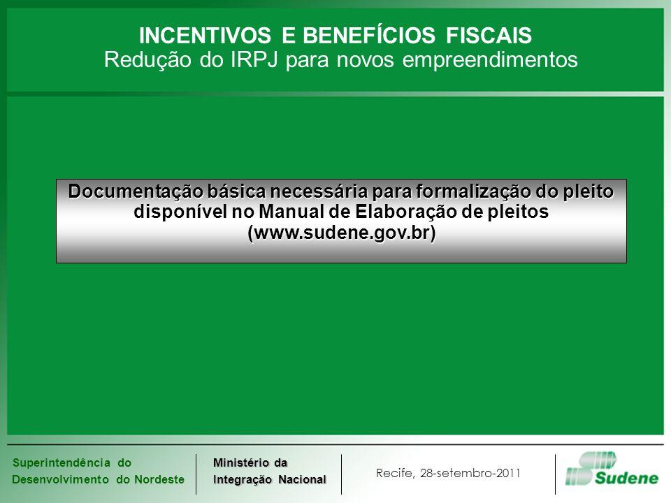 Superintendência do Desenvolvimento do Nordeste Recife, 28-setembro-2011 Ministério da Integração Nacional INCENTIVOS E BENEFÍCIOS FISCAIS Redução do IRPJ para novos empreendimentos REQUERIMENTO SEGUNDO MODELO DISPONÍVEL NO SITE www.sudene.gov.br SUDENE Análise e Vistoria do Empreendimento LAUDO CONSTITUTIVO DO DIREITO RECEITA FEDERAL DO BRASIL Redução de 75% do IRPJBENEFÍCIO Fluxo de procedimentos SUDENE Check-list OK Devolução