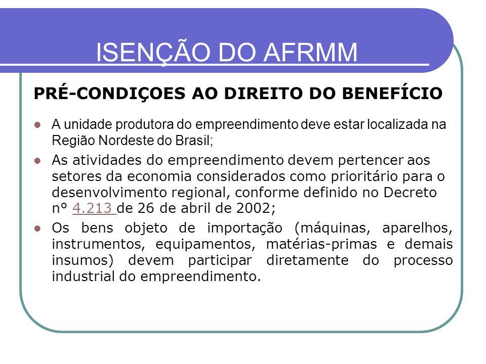 ISENÇÃO DO AFRMM PRÉ-CONDIÇOES AO DIREITO DO BENEFÍCIO A unidade produtora do empreendimento deve estar localizada na Região Nordeste do Brasil; As at