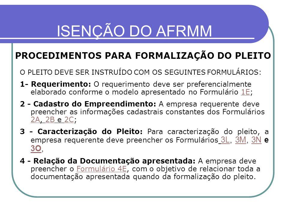 ISENÇÃO DO AFRMM PROCEDIMENTOS PARA FORMALIZAÇÃO DO PLEITO O PLEITO DEVE SER INSTRUÍDO COM OS SEGUINTES FORMULÁRIOS: 1- Requerimento: O requerimento d