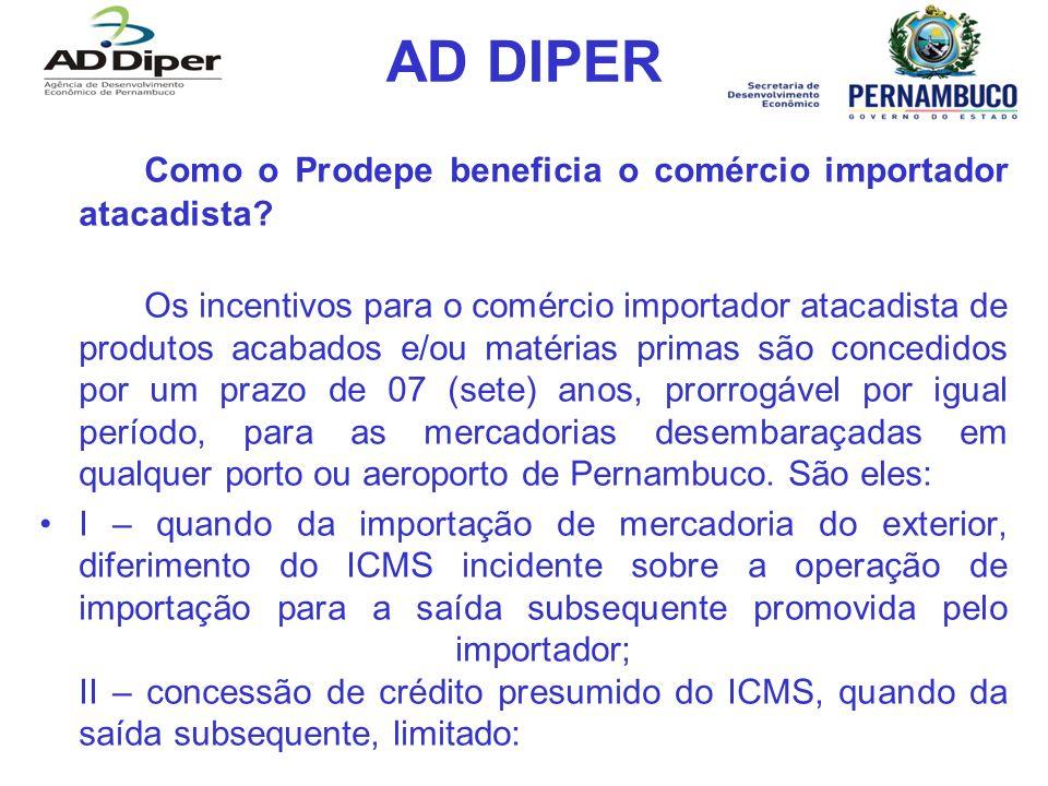 AD DIPER Como o Prodepe beneficia o comércio importador atacadista? Os incentivos para o comércio importador atacadista de produtos acabados e/ou maté