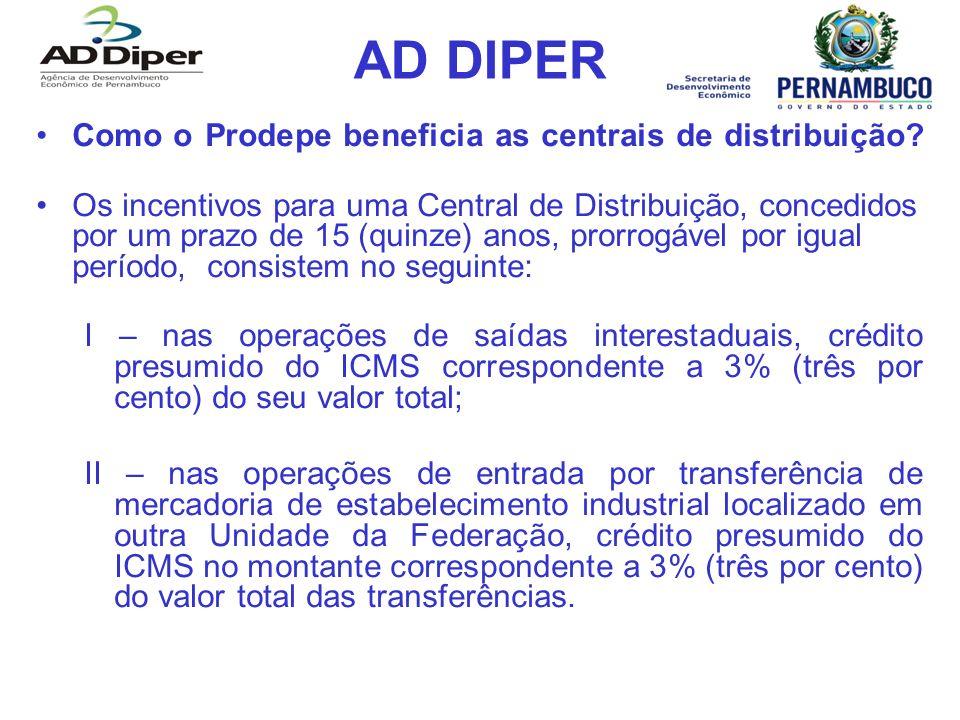 AD DIPER Como o Prodepe beneficia as centrais de distribuição? Os incentivos para uma Central de Distribuição, concedidos por um prazo de 15 (quinze)