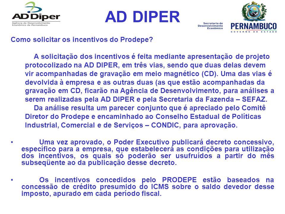 AD DIPER Como solicitar os incentivos do Prodepe? A solicitação dos incentivos é feita mediante apresentação de projeto protocolizado na AD DIPER, em