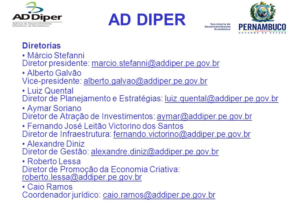 AD DIPER Diretorias Márcio Stefanni Diretor presidente: marcio.stefanni@addiper.pe.gov.brmarcio.stefanni@addiper.pe.gov.br Alberto Galvão Vice-preside
