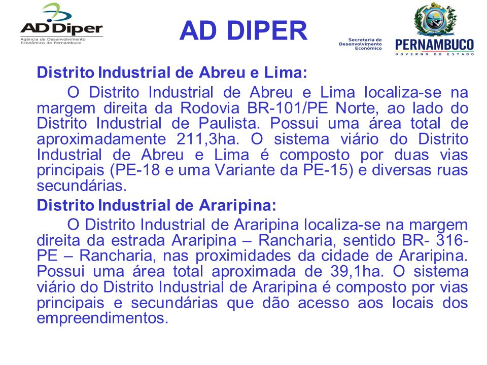 AD DIPER Distrito Industrial do Cabo: O Distrito Industrial do Cabo localiza-se nas margens das Rodovias BR 101-PE Sul e PE-060, nas proximidades da cidade do Cabo.