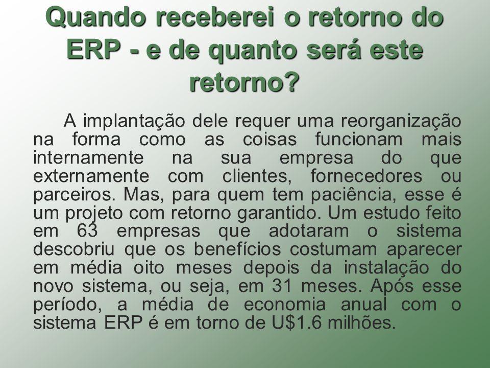 Quando receberei o retorno do ERP - e de quanto será este retorno? A implantação dele requer uma reorganização na forma como as coisas funcionam mais