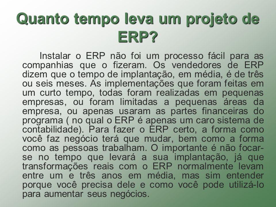Quanto tempo leva um projeto de ERP? Instalar o ERP não foi um processo fácil para as companhias que o fizeram. Os vendedores de ERP dizem que o tempo
