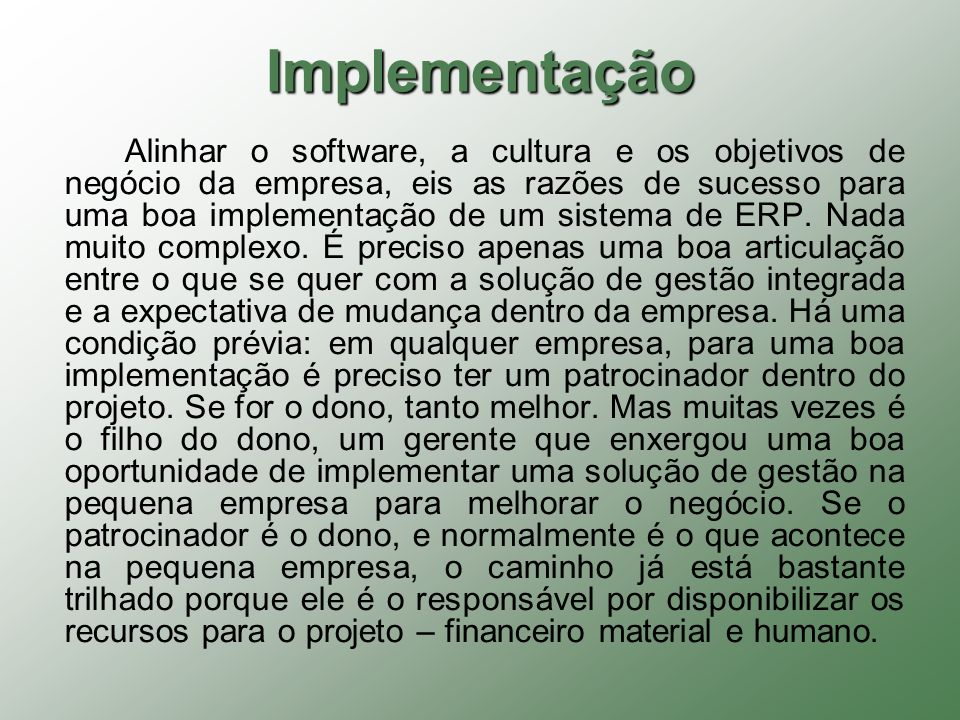 Implementação Alinhar o software, a cultura e os objetivos de negócio da empresa, eis as razões de sucesso para uma boa implementação de um sistema de