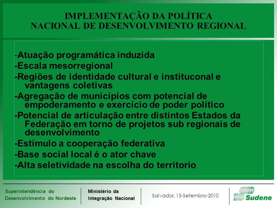 Superintendência do Desenvolvimento do Nordeste Salvador, 15-Setembro-2010 Ministério da Integração Nacional IMPLEMENTAÇÃO DA POLÍTICA NACIONAL DE DES
