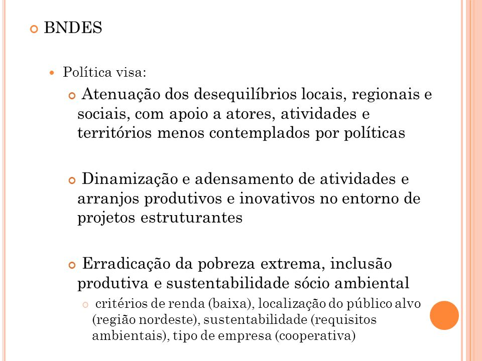 BNDES Política visa: Atenuação dos desequilíbrios locais, regionais e sociais, com apoio a atores, atividades e territórios menos contemplados por pol