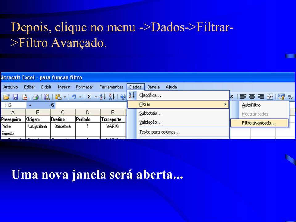 Depois, clique no menu ->Dados->Filtrar- >Filtro Avançado. Uma nova janela será aberta...