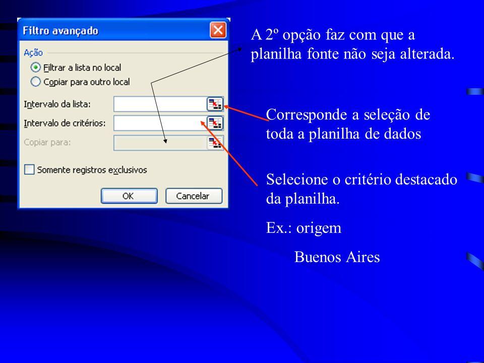 A 2º opção faz com que a planilha fonte não seja alterada. Corresponde a seleção de toda a planilha de dados Selecione o critério destacado da planilh