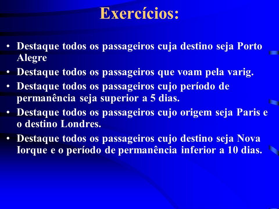 Exercícios: Destaque todos os passageiros cuja destino seja Porto Alegre Destaque todos os passageiros que voam pela varig. Destaque todos os passagei