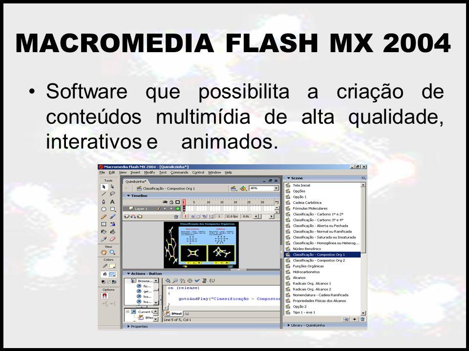 MACROMEDIA FLASH MX 2004 Software que possibilita a criação de conteúdos multimídia de alta qualidade, interativos e animados.