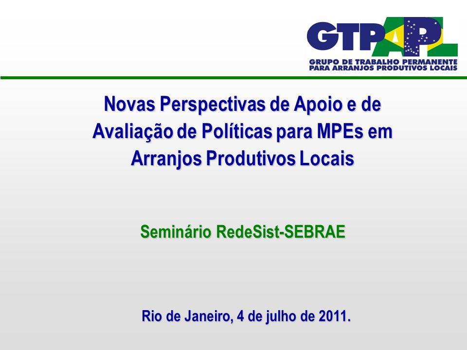 Novas Perspectivas de Apoio e de Avaliação de Políticas para MPEs em Arranjos Produtivos Locais Seminário RedeSist-SEBRAE Rio de Janeiro, 4 de julho de 2011.