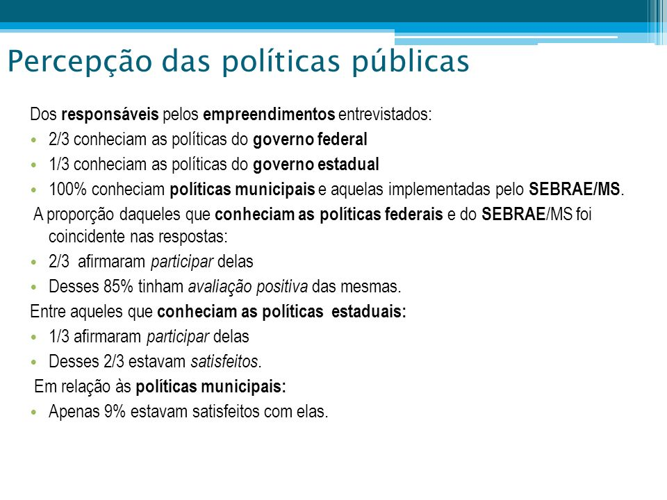 Percepção das políticas públicas Dos responsáveis pelos empreendimentos entrevistados: 2/3 conheciam as políticas do governo federal 1/3 conheciam as