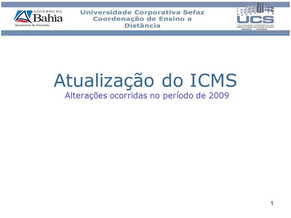 1 Atualização do ICMS Alterações ocorridas no período de 2009