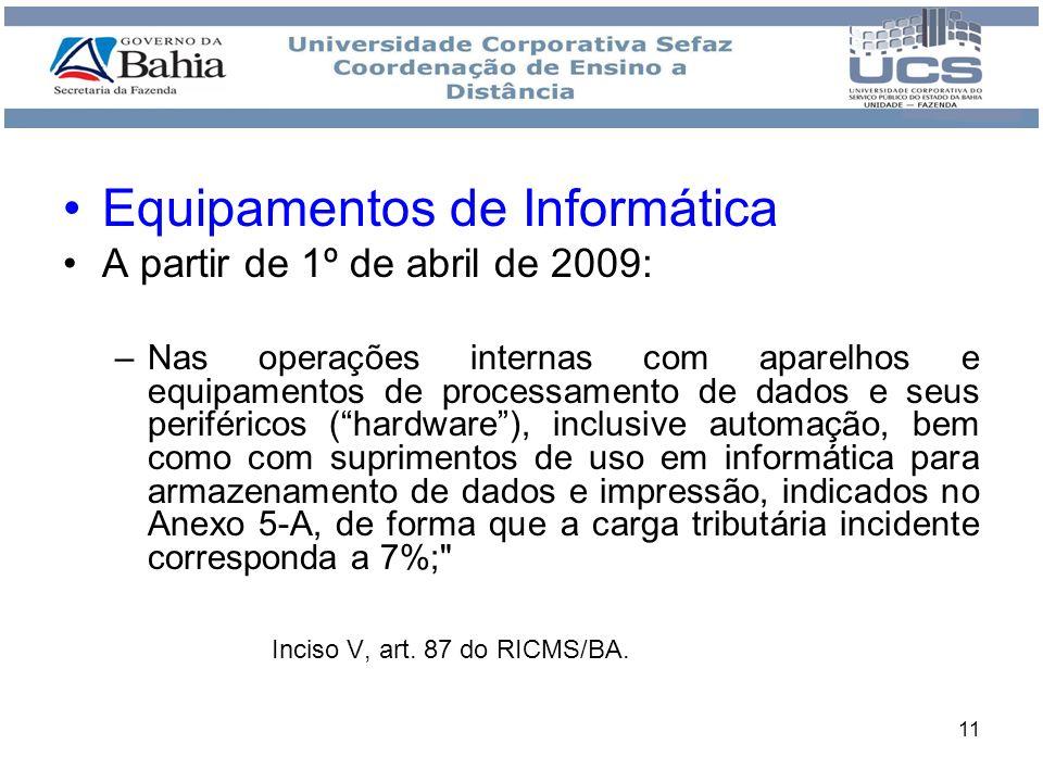 11 Equipamentos de Informática A partir de 1º de abril de 2009: –Nas operações internas com aparelhos e equipamentos de processamento de dados e seus