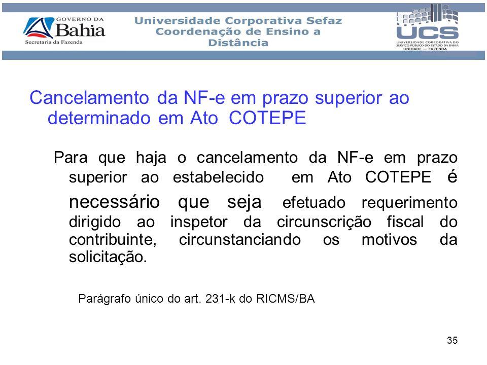 35 Cancelamento da NF-e em prazo superior ao determinado em Ato COTEPE Para que haja o cancelamento da NF-e em prazo superior ao estabelecido em Ato C