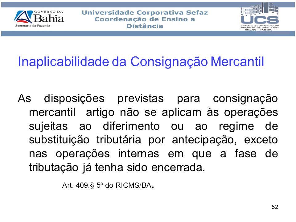 52 Inaplicabilidade da Consignação Mercantil As disposições previstas para consignação mercantil artigo não se aplicam às operações sujeitas ao diferi