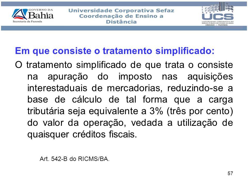 57 Em que consiste o tratamento simplificado: O tratamento simplificado de que trata o consiste na apuração do imposto nas aquisições interestaduais d