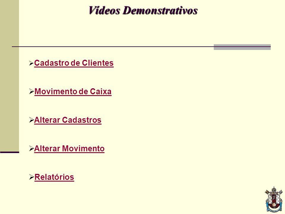 Vídeos Demonstrativos Cadastro de Clientes Movimento de Caixa Alterar Cadastros Alterar Movimento Relatórios