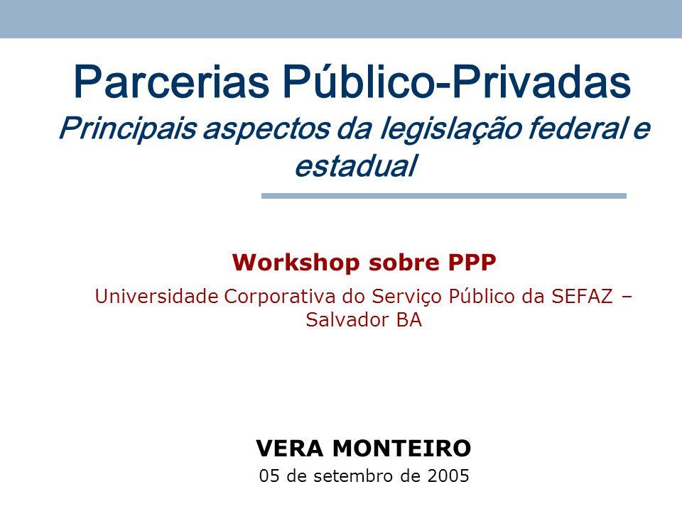 Parcerias Público-Privadas Principais aspectos da legislação federal e estadual Workshop sobre PPP Universidade Corporativa do Serviço Público da SEFA