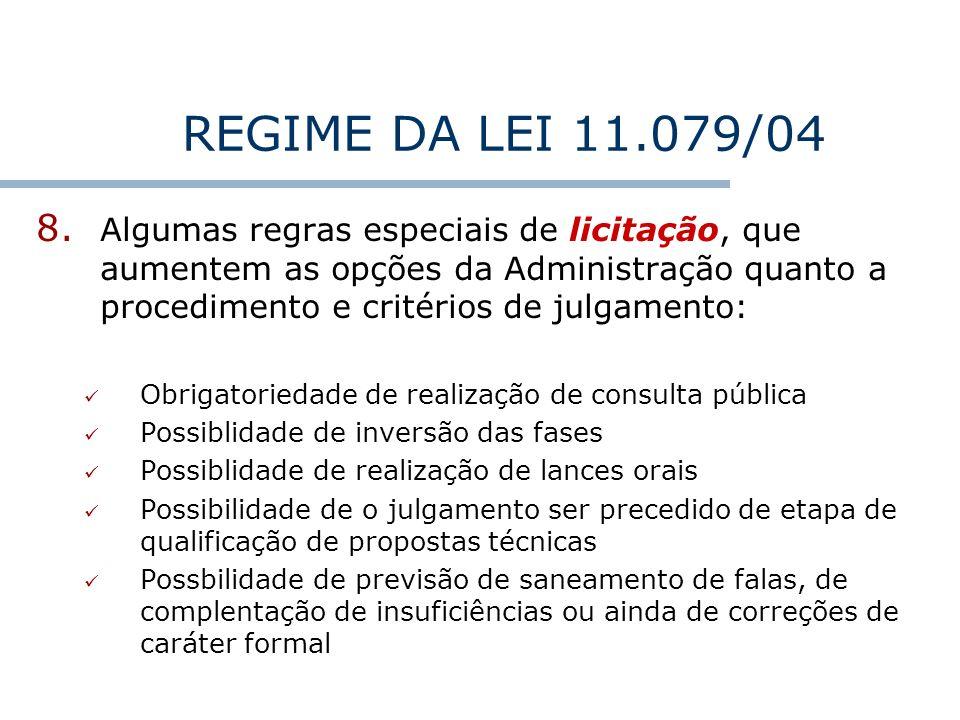 REGIME DA LEI 11.079/04 8. Algumas regras especiais de licitação, que aumentem as opções da Administração quanto a procedimento e critérios de julgame