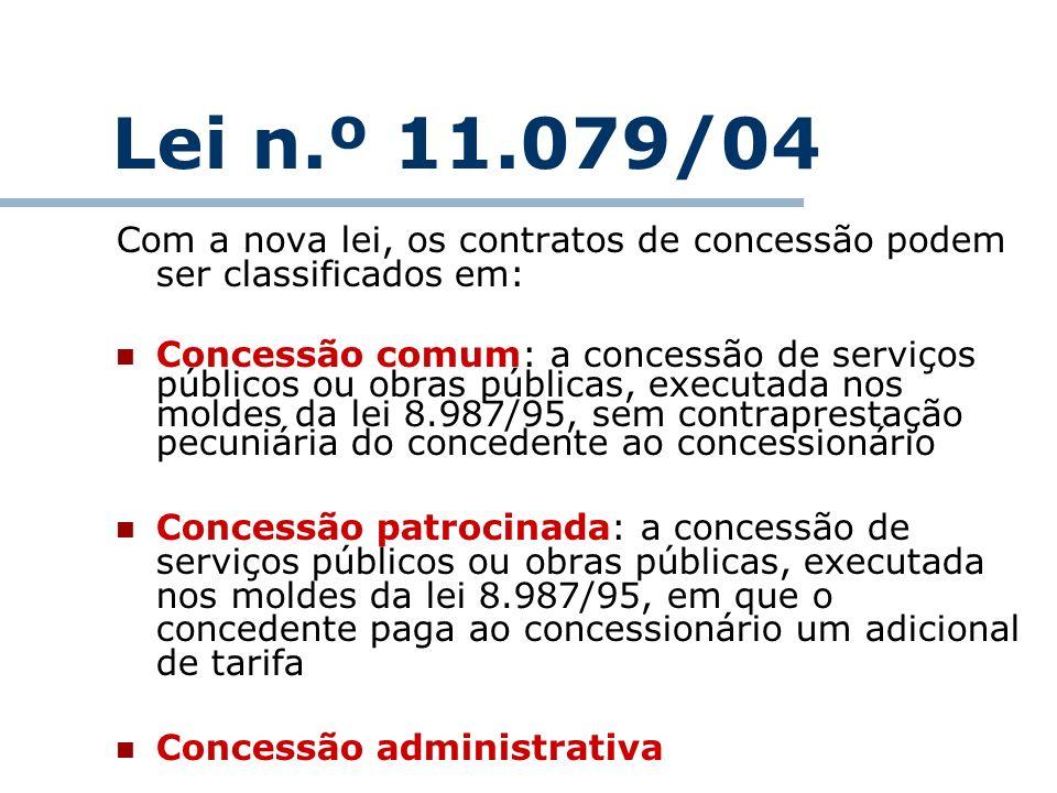 Lei n.º 11.079/04 Com a nova lei, os contratos de concessão podem ser classificados em: Concessão comum: a concessão de serviços públicos ou obras púb