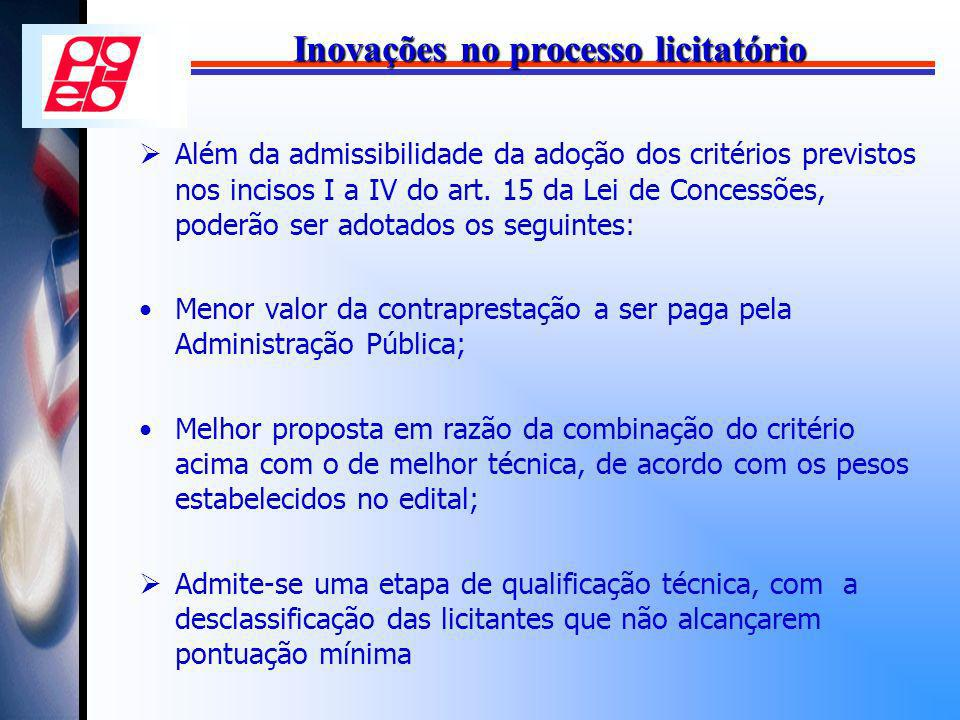 Inovações no processo licitatório Além da admissibilidade da adoção dos critérios previstos nos incisos I a IV do art. 15 da Lei de Concessões, poderã