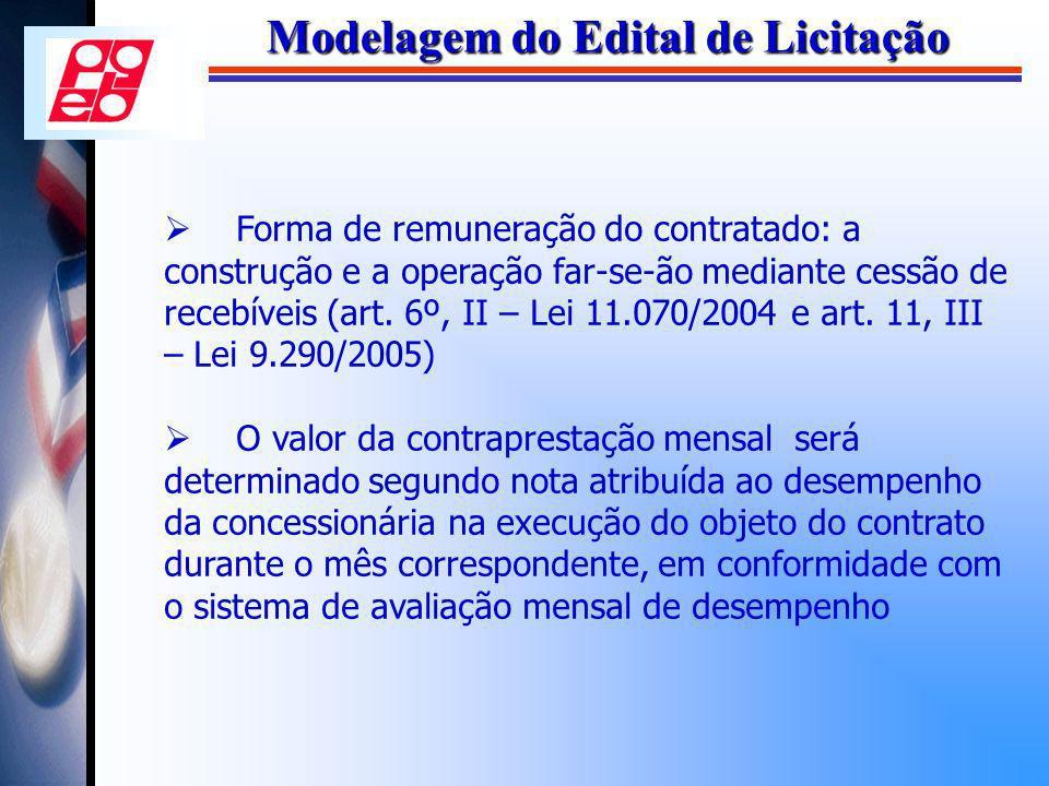 Modelagem do Edital de Licitação Forma de remuneração do contratado: a construção e a operação far-se-ão mediante cessão de recebíveis (art. 6º, II –