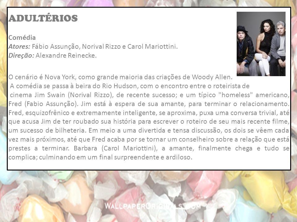 ADULTÉRIOS Comédia Atores: Fábio Assunção, Norival Rizzo e Carol Mariottini.