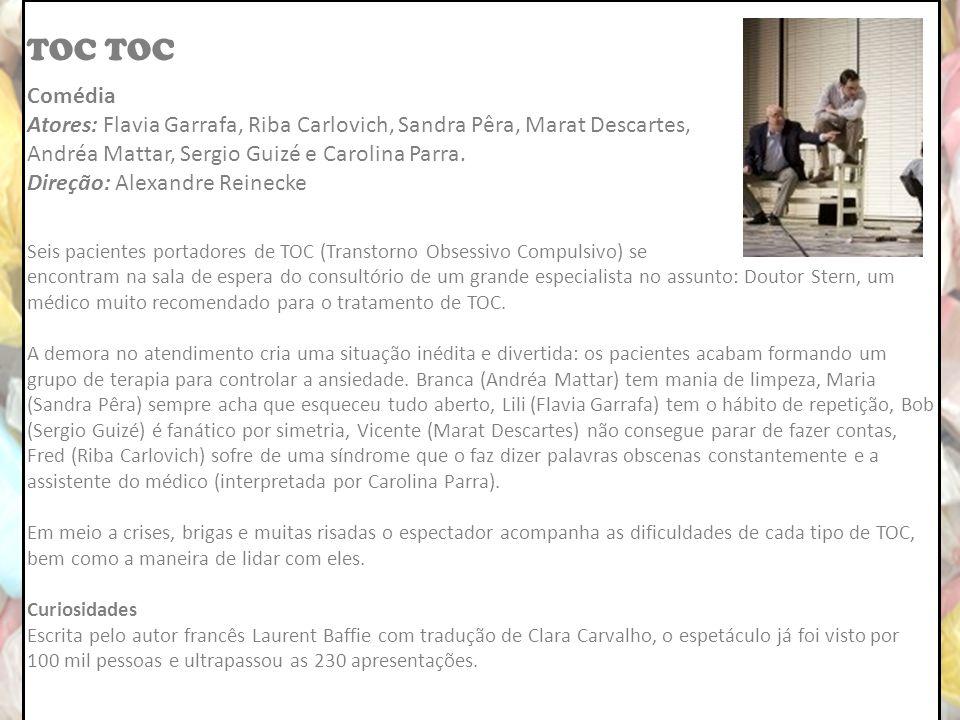 TOC Comédia Atores: Flavia Garrafa, Riba Carlovich, Sandra Pêra, Marat Descartes, Andréa Mattar, Sergio Guizé e Carolina Parra.