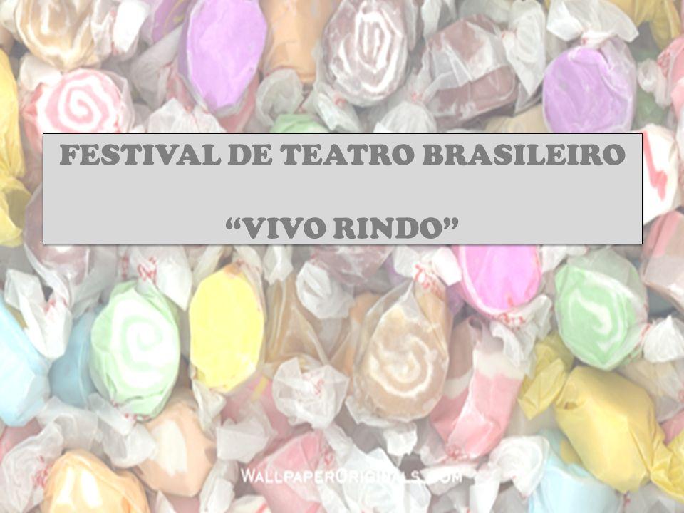 FESTIVAL DE TEATRO BRASILEIRO VIVO RINDO FESTIVAL DE TEATRO BRASILEIRO VIVO RINDO