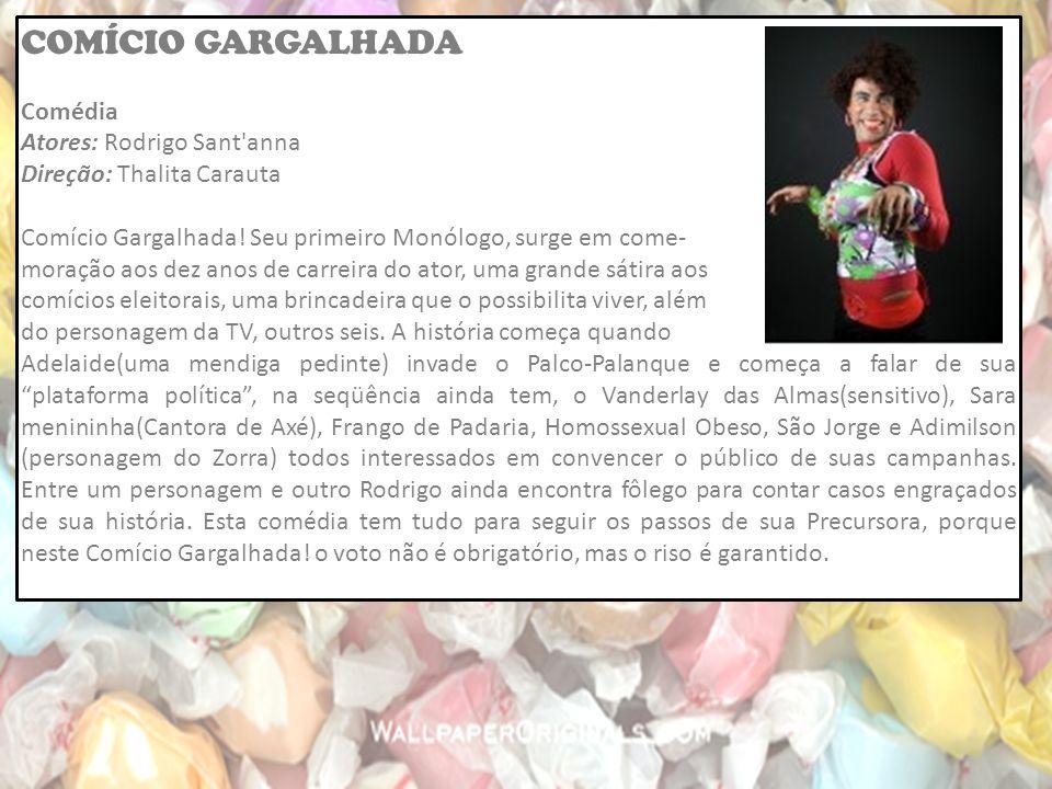 COMÍCIO GARGALHADA Comédia Atores: Rodrigo Sant anna Direção: Thalita Carauta Comício Gargalhada.