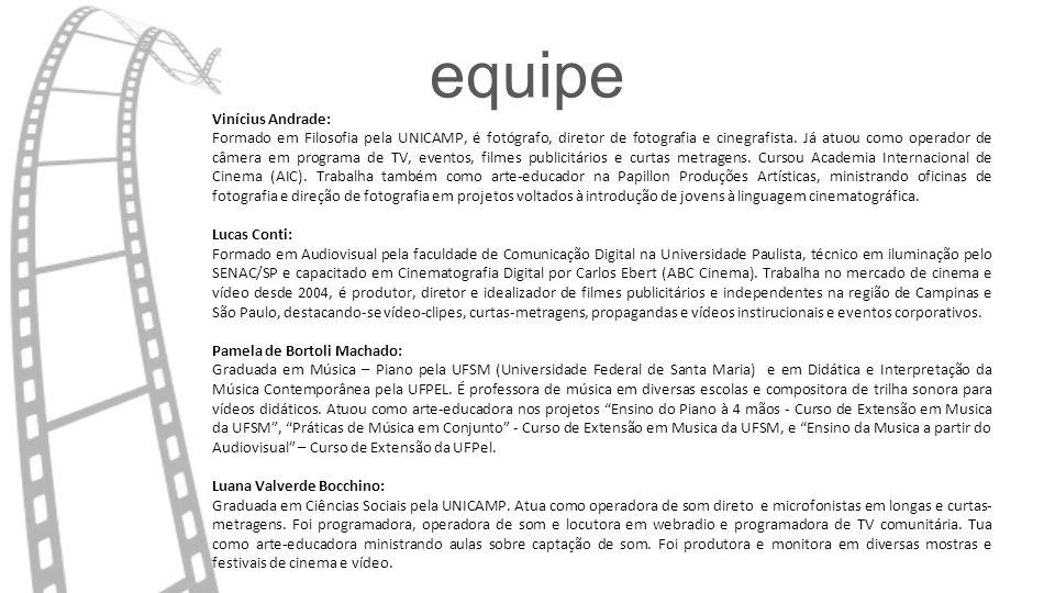 equipe Vinícius Andrade: Formado em Filosofia pela UNICAMP, é fotógrafo, diretor de fotografia e cinegrafista. Já atuou como operador de câmera em pro