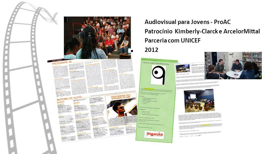 Audiovisual para Jovens - ProAC Patrocínio Kimberly-Clarck e ArcelorMittal Parceria com UNICEF 2012