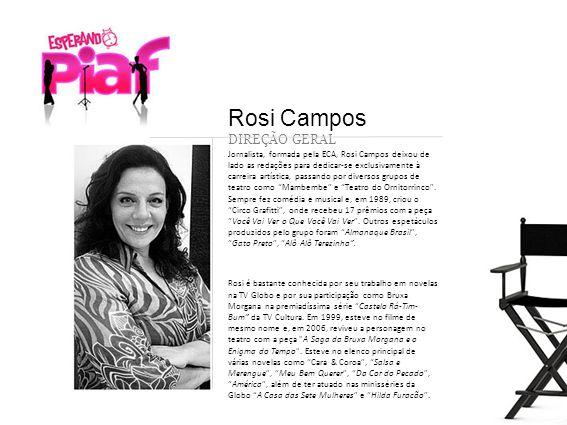 Jornalista, formada pela ECA, Rosi Campos deixou de lado as redações para dedicar-se exclusivamente à carreira artística, passando por diversos grupos