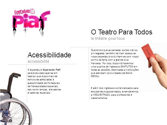 O espetáculo Esperando Piaf! será executado apenas em teatros que disponham de estruturas adequadas à acessibilidade de Portadores de Necessidades esp