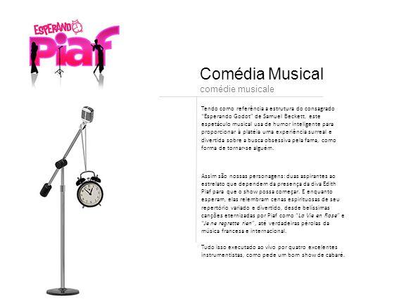 Duas suburbanas cantoras de cabaré, nascidas em Santana do Parnaíba, esperam num camarim pela grande oportunidade de suas vidas: cantar com Edith Piaf.