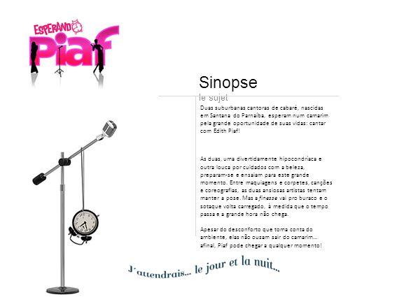 Duas suburbanas cantoras de cabaré, nascidas em Santana do Parnaíba, esperam num camarim pela grande oportunidade de suas vidas: cantar com Edith Piaf