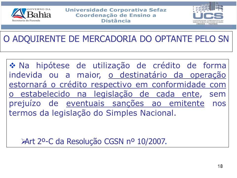 18 Na hipótese de utilização de crédito de forma indevida ou a maior, o destinatário da operação estornará o crédito respectivo em conformidade com o