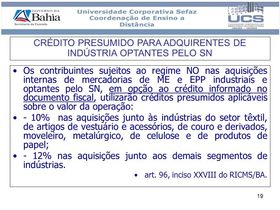 19 Os contribuintes sujeitos ao regime NO nas aquisições internas de mercadorias de ME e EPP industriais e optantes pelo SN, em opção ao crédito infor