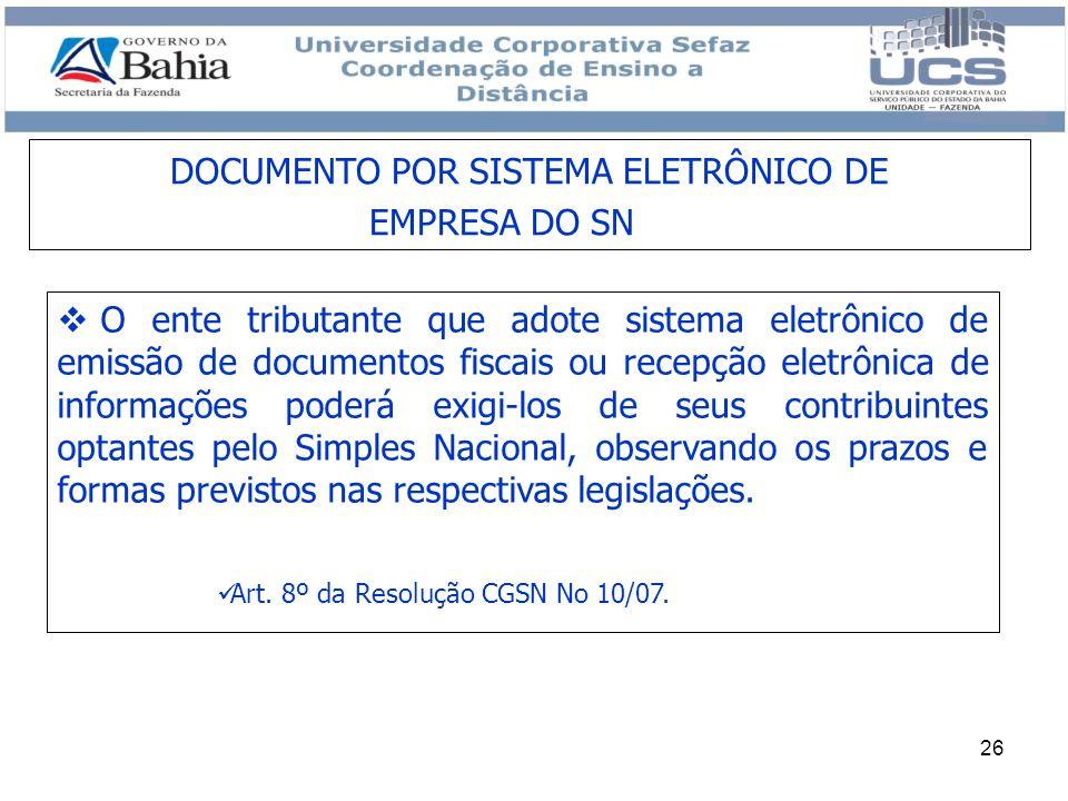 26 O ente tributante que adote sistema eletrônico de emissão de documentos fiscais ou recepção eletrônica de informações poderá exigi-los de seus cont