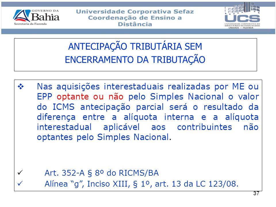 37 Nas aquisições interestaduais realizadas por ME ou EPP optante ou não pelo Simples Nacional o valor do ICMS antecipação parcial será o resultado da