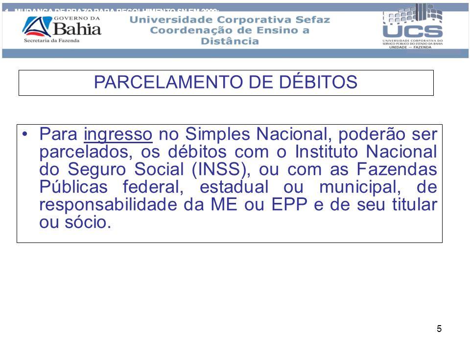 5 Para ingresso no Simples Nacional, poderão ser parcelados, os débitos com o Instituto Nacional do Seguro Social (INSS), ou com as Fazendas Públicas