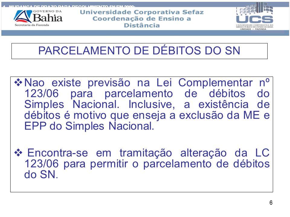 6 Nao existe previsão na Lei Complementar nº 123/06 para parcelamento de débitos do Simples Nacional. Inclusive, a existência de débitos é motivo que