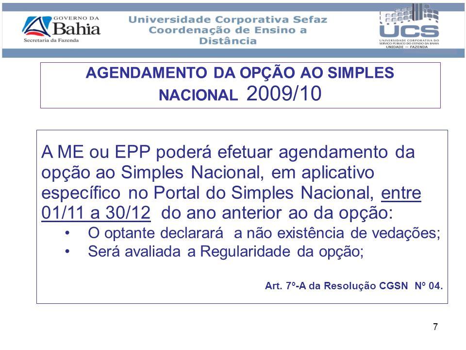 7 A ME ou EPP poderá efetuar agendamento da opção ao Simples Nacional, em aplicativo específico no Portal do Simples Nacional, entre 01/11 a 30/12 do