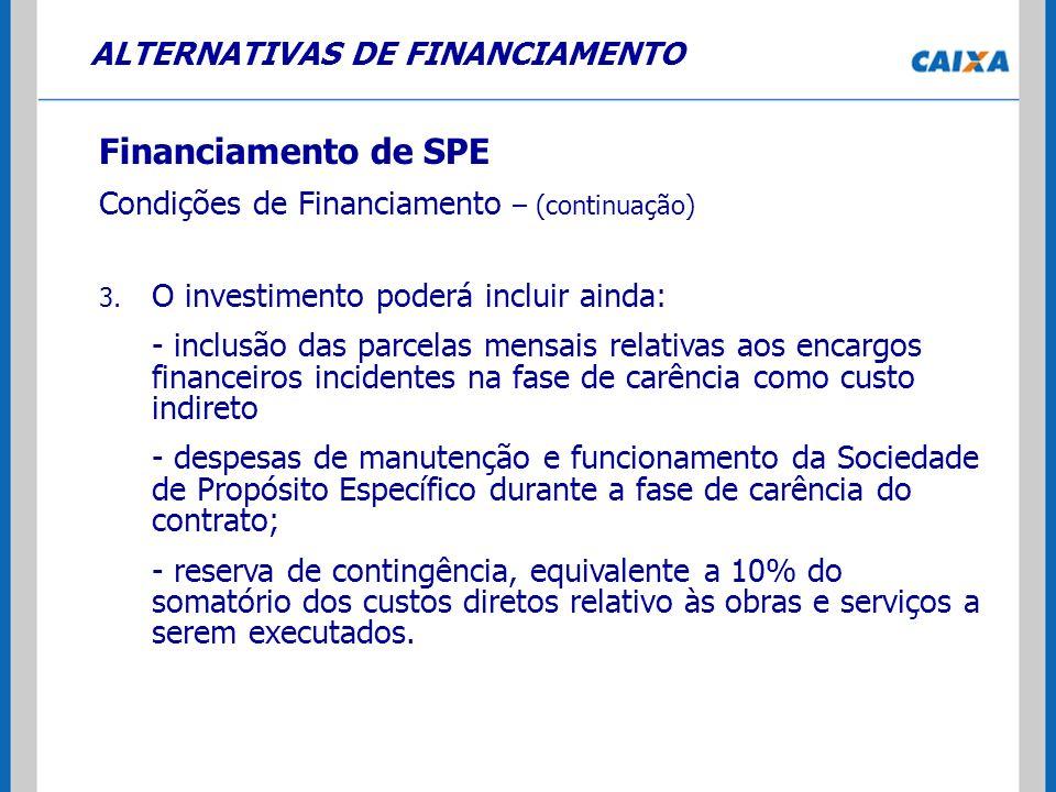 ALTERNATIVAS DE FINANCIAMENTO Financiamento de SPE Condições de Financiamento – (continuação) 3. O investimento poderá incluir ainda: - inclusão das p